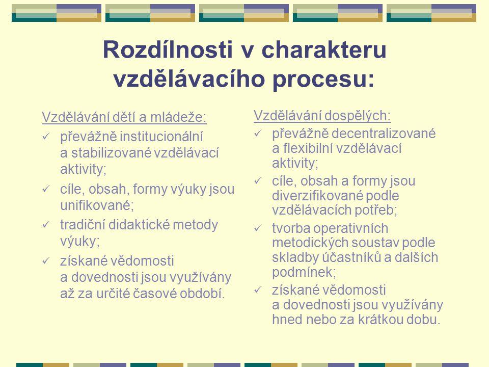 Rozdílnosti v charakteru vzdělávacího procesu: Vzdělávání dětí a mládeže: převážně institucionální a stabilizované vzdělávací aktivity; cíle, obsah, f