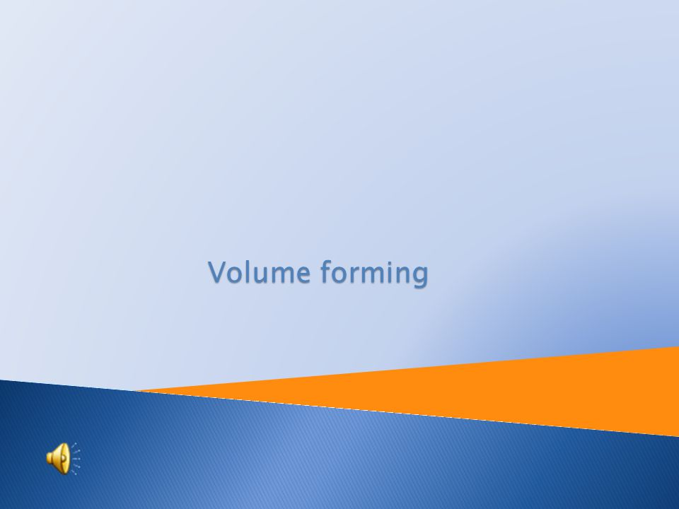 Tutorial: Engineering technology Topic: Volume forming Prepared by: Ing.