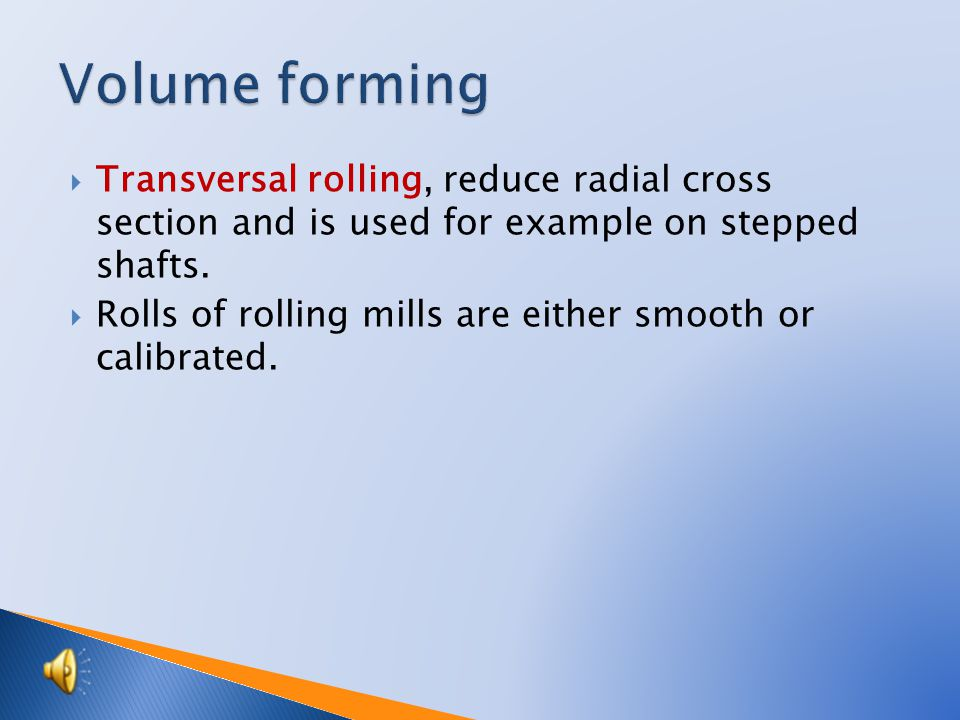  At oblique rolling – is rolling with extra-axial rolls – example is tube rolling.