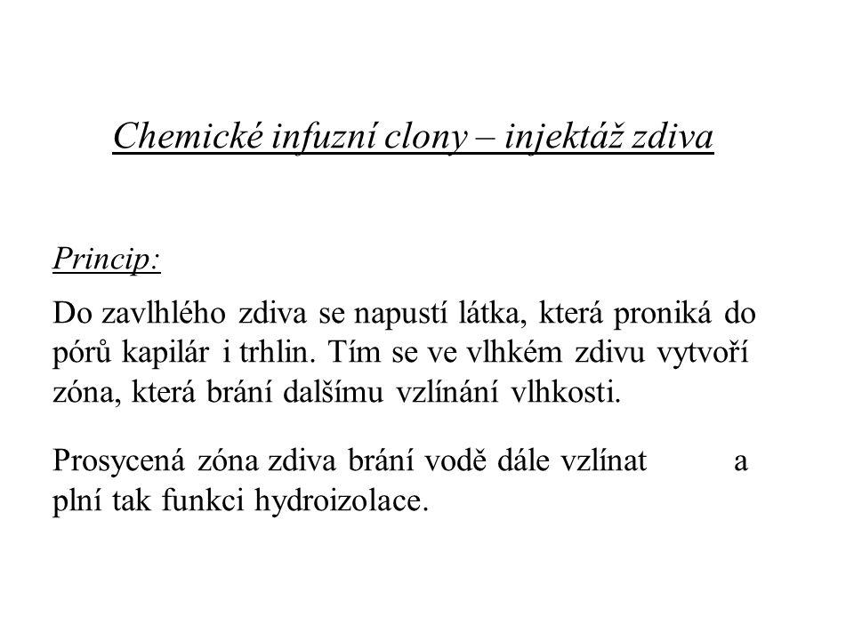 Chemické infuzní clony – injektáž zdiva Princip: Do zavlhlého zdiva se napustí látka, která proniká do pórů kapilár i trhlin.