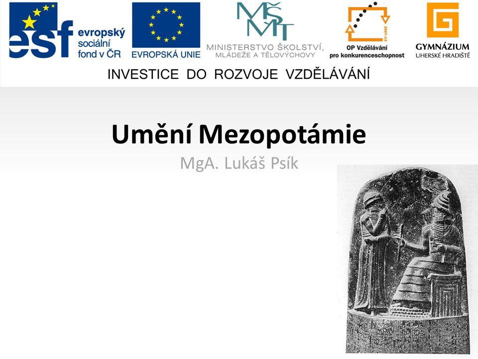 Umění Mezopotámie MgA. Lukáš Psík