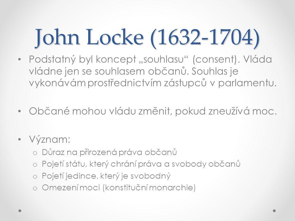 """John Locke (1632-1704) Podstatný byl koncept """"souhlasu"""" (consent). Vláda vládne jen se souhlasem občanů. Souhlas je vykonávám prostřednictvím zástupců"""