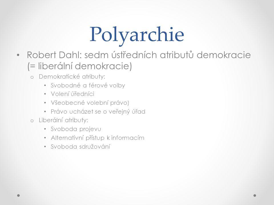 Polyarchie Robert Dahl: sedm ústředních atributů demokracie (= liberální demokracie) o Demokratické atributy: Svobodné a férové volby Volení úředníci