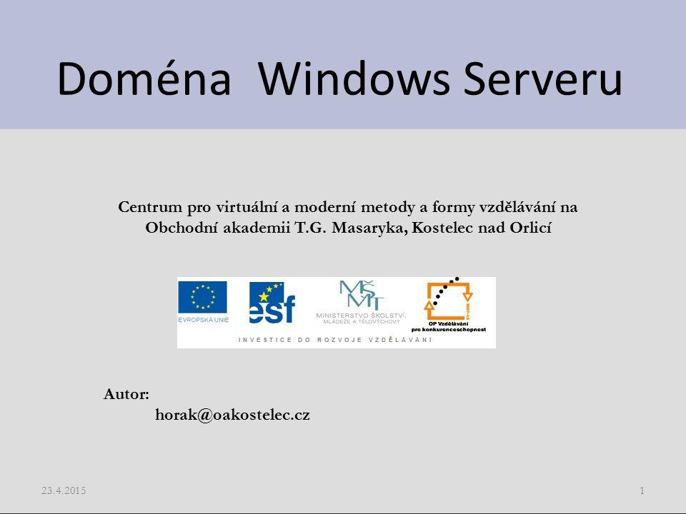 Doména Windows Serveru 23.4.20151 Centrum pro virtuální a moderní metody a formy vzdělávání na Obchodní akademii T.G.