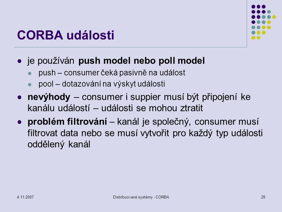 4.11.2007Distribuované systémy - CORBA29 Notification service schopnost filtrování událostí prevence propagace událostí, o které nemají příjemci zájem propagace událostí je nespolehlivá