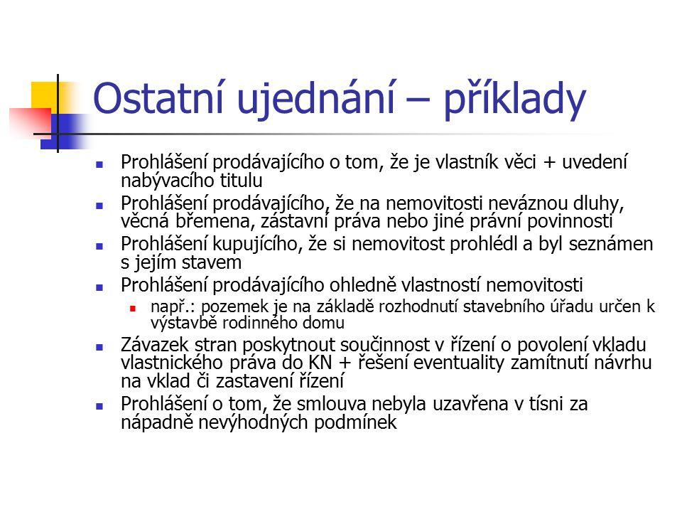 Ostatní ujednání – příklady Prohlášení prodávajícího o tom, že je vlastník věci + uvedení nabývacího titulu Prohlášení prodávajícího, že na nemovitost