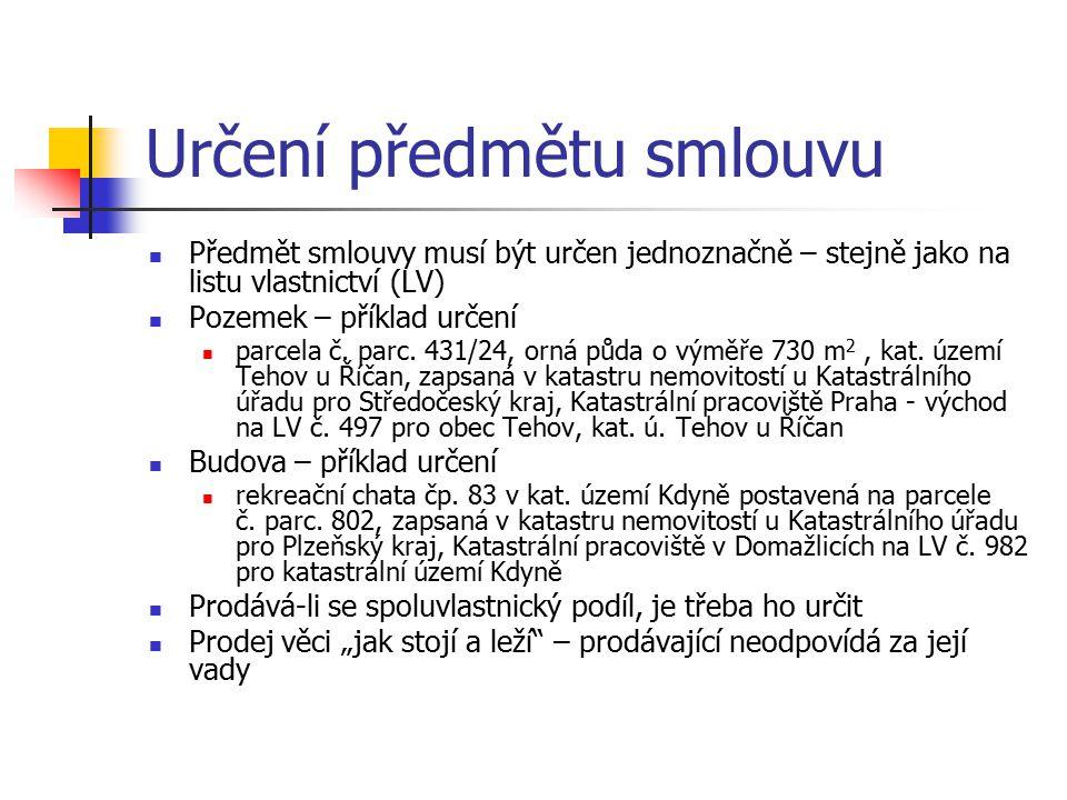 Určení předmětu smlouvu Předmět smlouvy musí být určen jednoznačně – stejně jako na listu vlastnictví (LV) Pozemek – příklad určení parcela č. parc. 4
