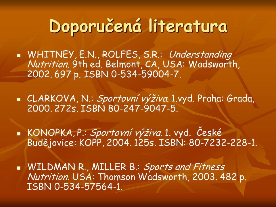 Doporučená literatura WHITNEY, E.N., ROLFES, S.R.: Understanding Nutrition. 9th ed. Belmont, CA, USA: Wadsworth, 2002. 697 p. ISBN 0-534-59004-7. CLAR