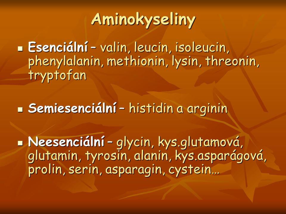 Aminokyseliny Esenciální – valin, leucin, isoleucin, phenylalanin, methionin, lysin, threonin, tryptofan Esenciální – valin, leucin, isoleucin, phenylalanin, methionin, lysin, threonin, tryptofan Semiesenciální – histidin a arginin Semiesenciální – histidin a arginin Neesenciální – glycin, kys.glutamová, glutamin, tyrosin, alanin, kys.asparágová, prolin, serin, asparagin, cystein… Neesenciální – glycin, kys.glutamová, glutamin, tyrosin, alanin, kys.asparágová, prolin, serin, asparagin, cystein…