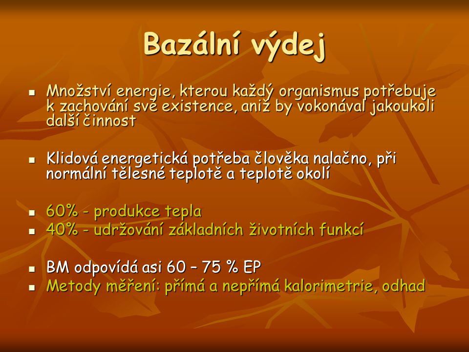 Bazální výdej Množství energie, kterou každý organismus potřebuje k zachování své existence, aniž by vokonával jakoukoli další činnost Množství energi