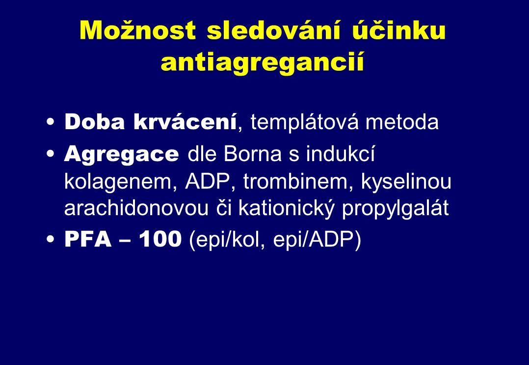 Možnost sledování účinku antiagregancií Doba krvácení, templátová metoda Agregace dle Borna s indukcí kolagenem, ADP, trombinem, kyselinou arachidonovou či kationický propylgalát PFA – 100 (epi/kol, epi/ADP)