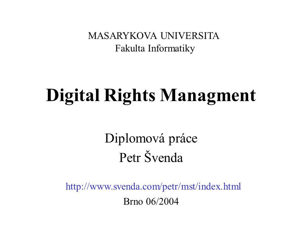 Digital Rights Managment Diplomová práce Petr Švenda MASARYKOVA UNIVERSITA Fakulta Informatiky Brno 06/2004 http://www.svenda.com/petr/mst/index.html