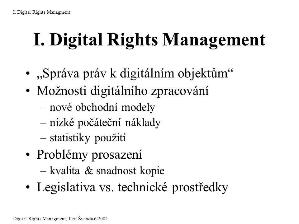 """I. Digital Rights Management """"Správa práv k digitálním objektům"""" Možnosti digitálního zpracování –nové obchodní modely –nízké počáteční náklady –stati"""
