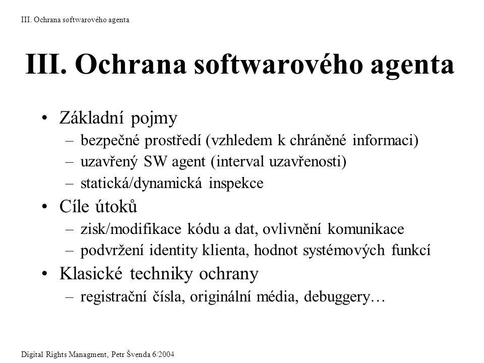 III. Ochrana softwarového agenta Základní pojmy –bezpečné prostředí (vzhledem k chráněné informaci) –uzavřený SW agent (interval uzavřenosti) –statick
