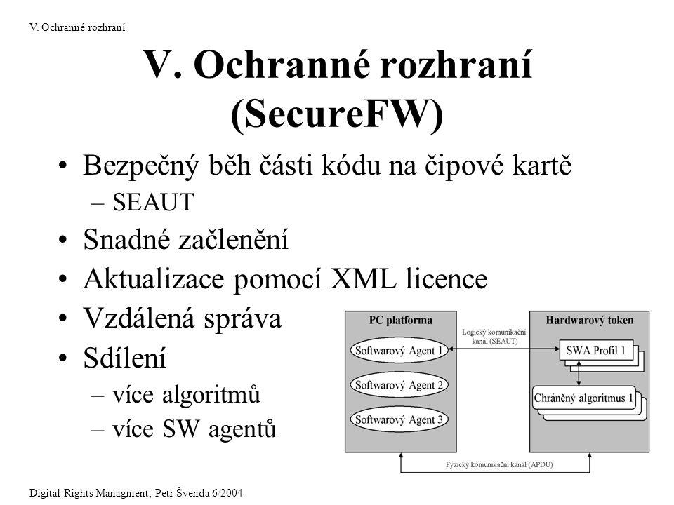 V. Ochranné rozhraní (SecureFW) Bezpečný běh části kódu na čipové kartě –SEAUT Snadné začlenění Aktualizace pomocí XML licence Vzdálená správa Sdílení