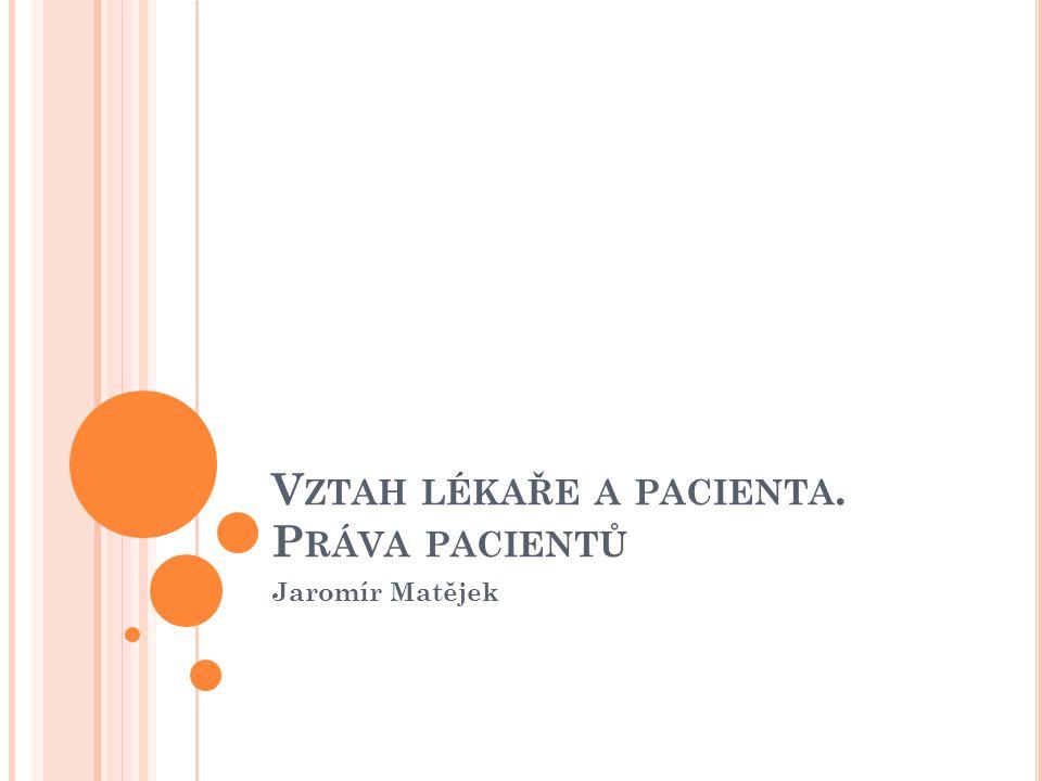 V ZTAH LÉKAŘE A PACIENTA. P RÁVA PACIENTŮ Jaromír Matějek