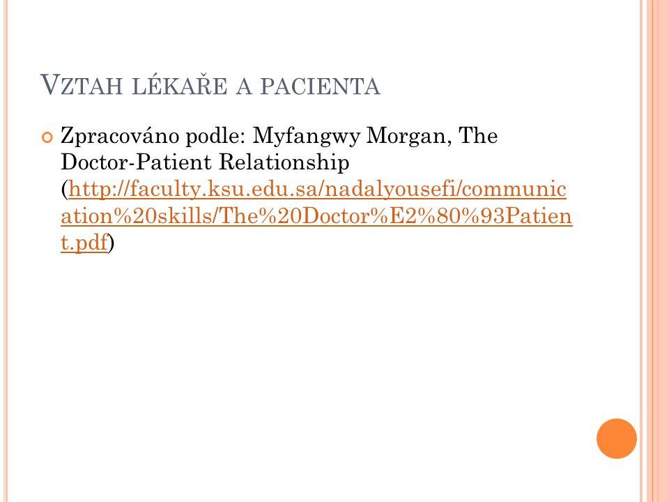 V ZTAH LÉKAŘE A PACIENTA Zpracováno podle: Myfangwy Morgan, The Doctor-Patient Relationship (http://faculty.ksu.edu.sa/nadalyousefi/communic ation%20s