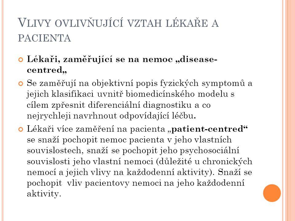 """V LIVY OVLIVŇUJÍCÍ VZTAH LÉKAŘE A PACIENTA Lékaři, zaměřující se na nemoc """"disease- centred"""" Se zaměřují na objektivní popis fyzických symptomů a jeji"""