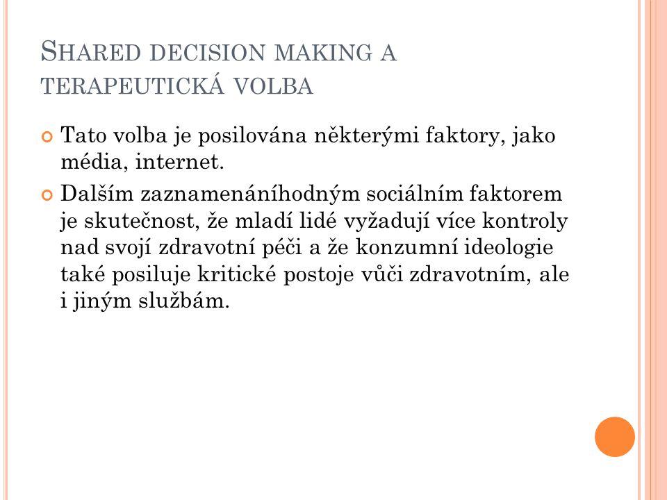 S HARED DECISION MAKING A TERAPEUTICKÁ VOLBA Tato volba je posilována některými faktory, jako média, internet. Dalším zaznamenáníhodným sociálním fakt