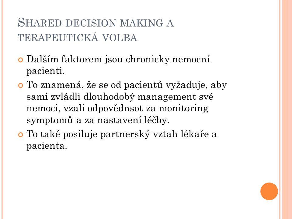 S HARED DECISION MAKING A TERAPEUTICKÁ VOLBA Dalším faktorem jsou chronicky nemocní pacienti. To znamená, že se od pacientů vyžaduje, aby sami zvládli