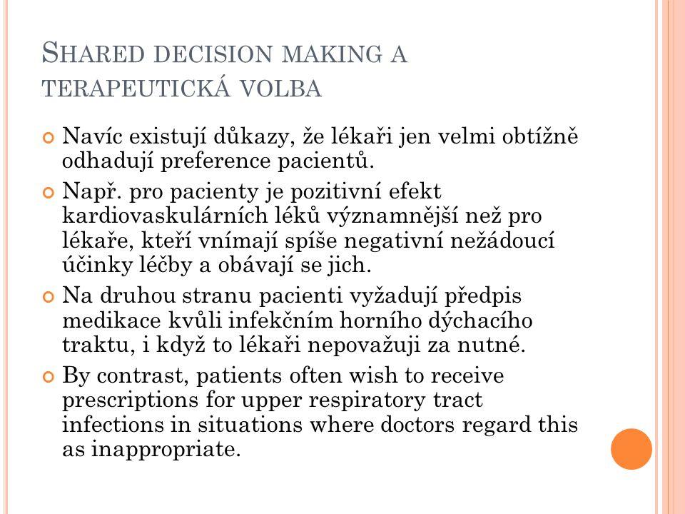 S HARED DECISION MAKING A TERAPEUTICKÁ VOLBA Navíc existují důkazy, že lékaři jen velmi obtížně odhadují preference pacientů. Např. pro pacienty je po