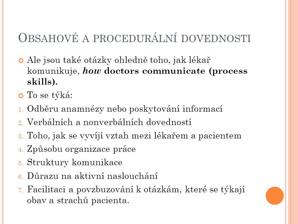O BSAHOVÉ A PROCEDURÁLNÍ DOVEDNOSTI Ale jsou také otázky ohledně toho, jak lékař komunikuje, how doctors communicate (process skills). To se týká: 1.