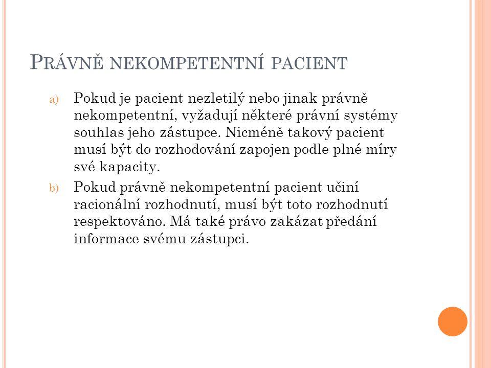P RÁVNĚ NEKOMPETENTNÍ PACIENT a) Pokud je pacient nezletilý nebo jinak právně nekompetentní, vyžadují některé právní systémy souhlas jeho zástupce. Ni