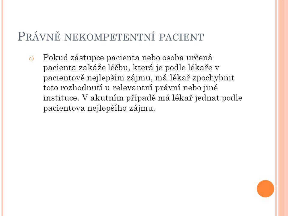 P RÁVNĚ NEKOMPETENTNÍ PACIENT c) Pokud zástupce pacienta nebo osoba určená pacienta zakáže léčbu, která je podle lékaře v pacientově nejlepším zájmu,