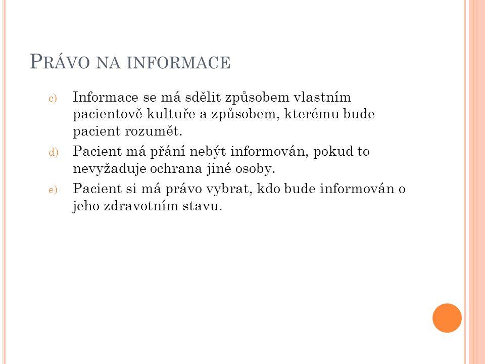 P RÁVO NA INFORMACE c) Informace se má sdělit způsobem vlastním pacientově kultuře a způsobem, kterému bude pacient rozumět. d) Pacient má přání nebýt