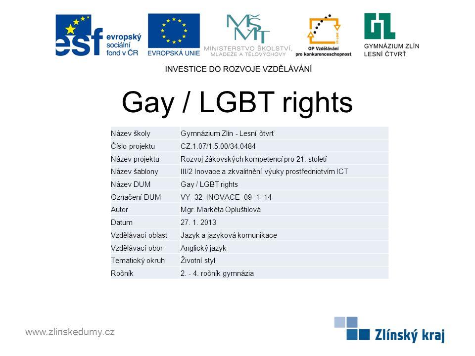 Gay / LGBT rights www.zlinskedumy.cz Název školyGymnázium Zlín - Lesní čtvrť Číslo projektuCZ.1.07/1.5.00/34.0484 Název projektuRozvoj žákovských kompetencí pro 21.