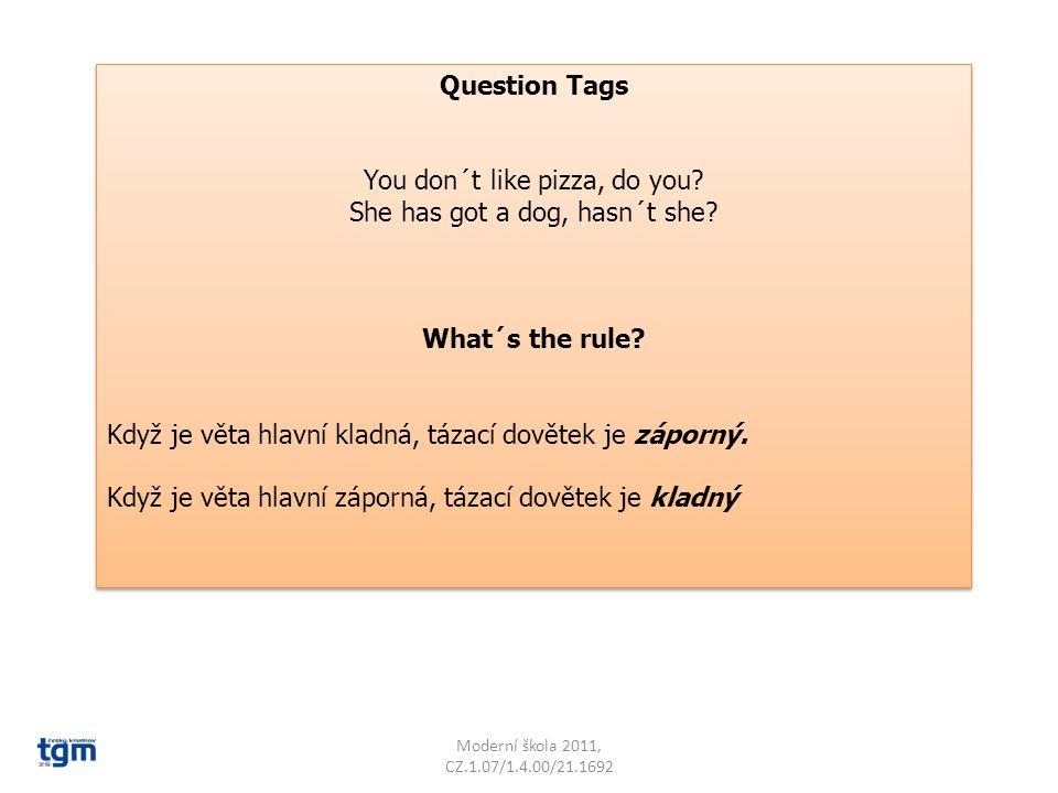 Moderní škola 2011, CZ.1.07/1.4.00/21.1692 Přečti si pozorně dialog a podtrhni question tags .