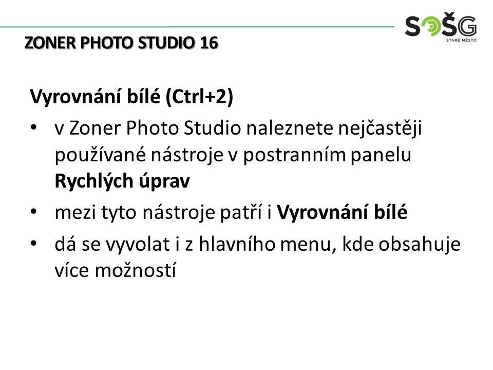 ZONER PHOTO STUDIO 16 Vyrovnání bílé (Ctrl+2) v Zoner Photo Studio naleznete nejčastěji používané nástroje v postranním panelu Rychlých úprav mezi tyto nástroje patří i Vyrovnání bílé dá se vyvolat i z hlavního menu, kde obsahuje více možností