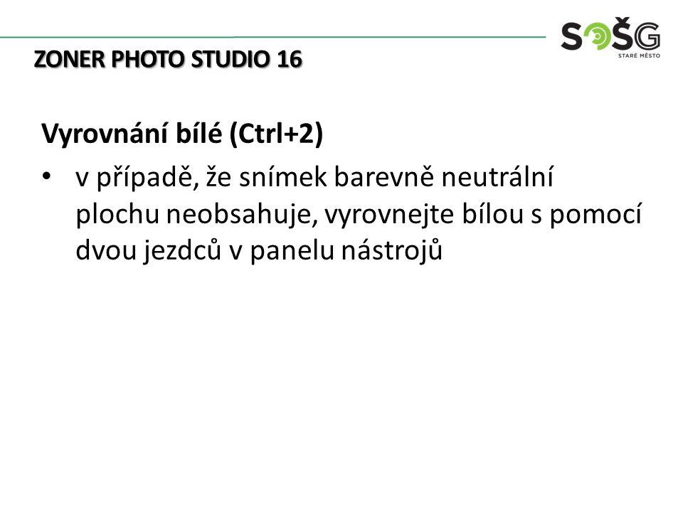 ZONER PHOTO STUDIO 16 Vyrovnání bílé (Ctrl+2) v případě, že snímek barevně neutrální plochu neobsahuje, vyrovnejte bílou s pomocí dvou jezdců v panelu nástrojů