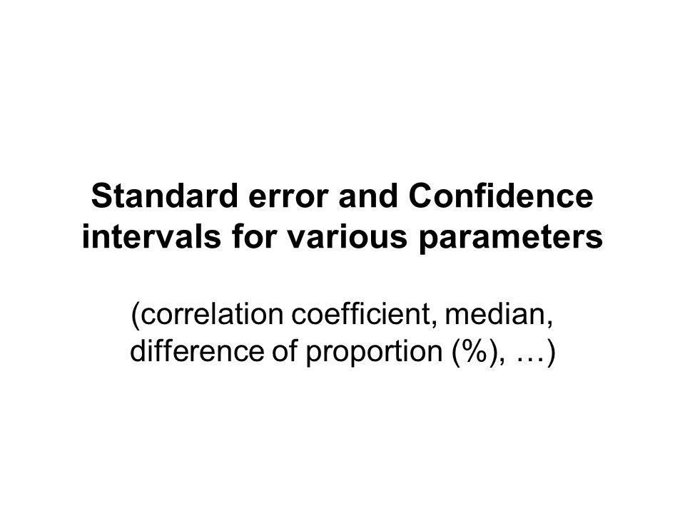 Standard error and Confidence intervals for various parameters (correlation coefficient, median, difference of proportion (%), …)