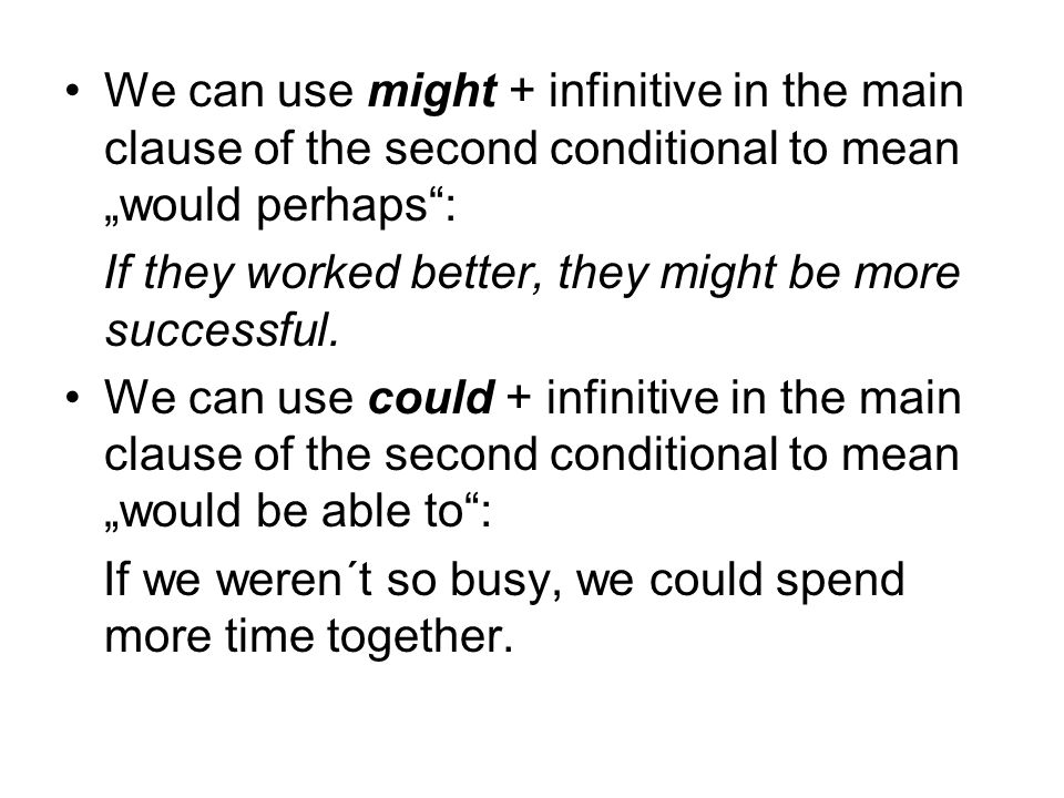 "We can use might + infinitive in the main clause of the second conditional to mean ""would perhaps"": If they worked better, they might be more successf"