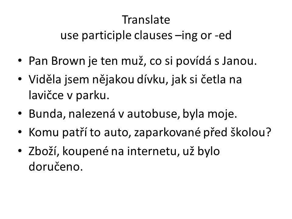 Translate use participle clauses –ing or -ed Pan Brown je ten muž, co si povídá s Janou.