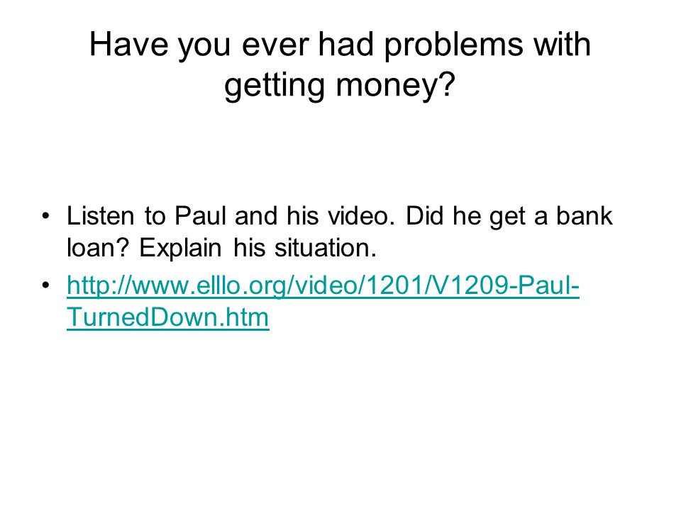 Have you ever had problems with getting money. Listen to Paul and his video.
