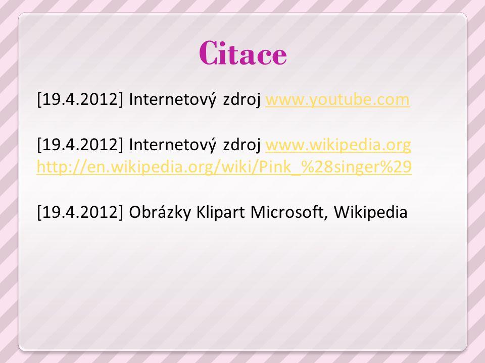Citace [19.4.2012] Internetový zdroj www.youtube.comwww.youtube.com [19.4.2012] Internetový zdroj www.wikipedia.orgwww.wikipedia.org http://en.wikipedia.org/wiki/Pink_%28singer%29 [19.4.2012] Obrázky Klipart Microsoft, Wikipedia