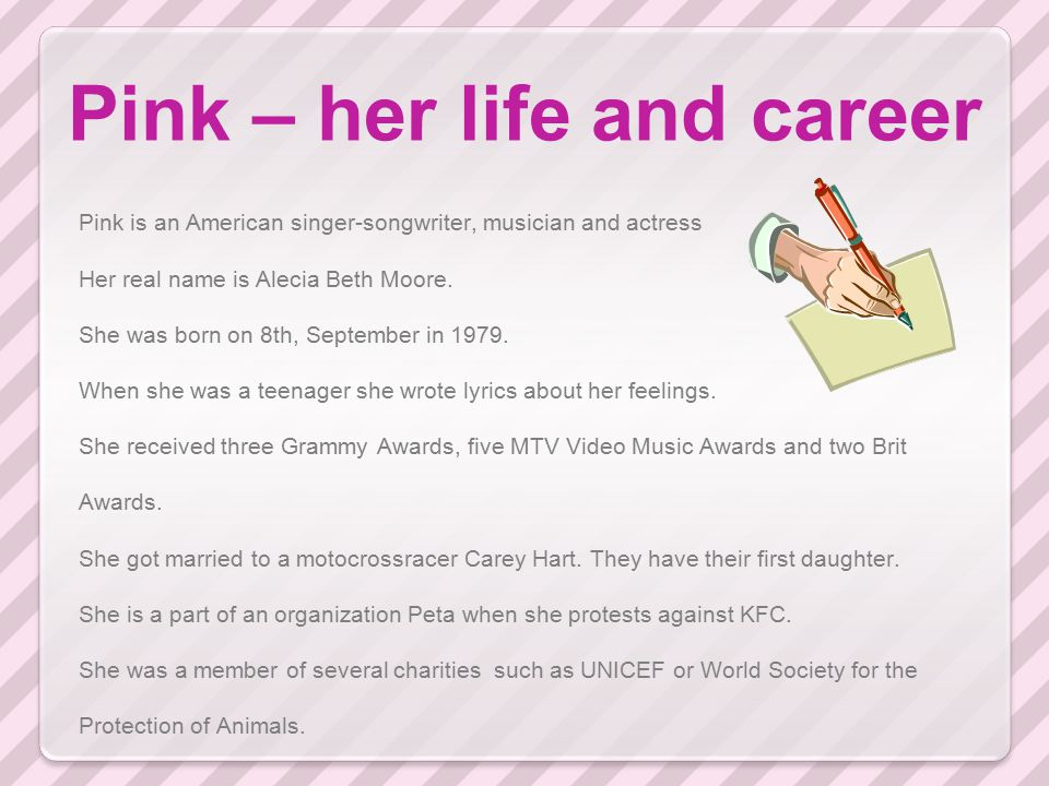Pink – her life and career Do you know anything else about this famous person Pink.