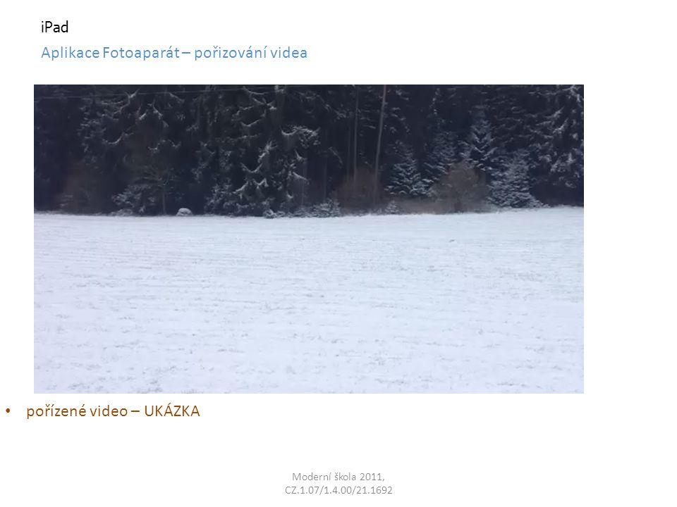 Moderní škola 2011, CZ.1.07/1.4.00/21.1692 iPad pořízené video – UKÁZKA Aplikace Fotoaparát – pořizování videa