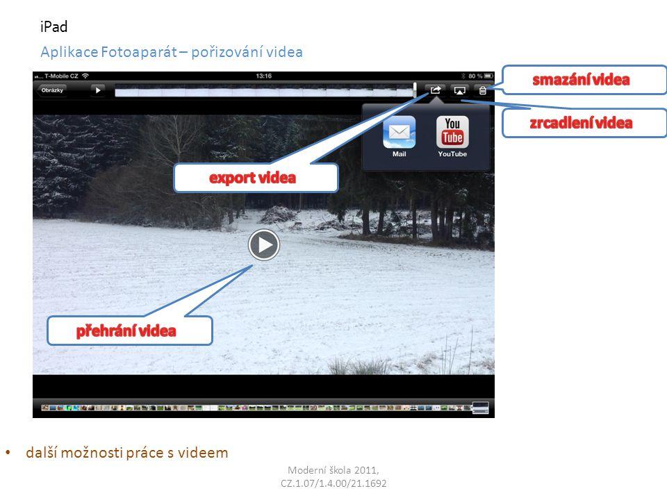 Moderní škola 2011, CZ.1.07/1.4.00/21.1692 iPad další možnosti práce s videem Aplikace Fotoaparát – pořizování videa