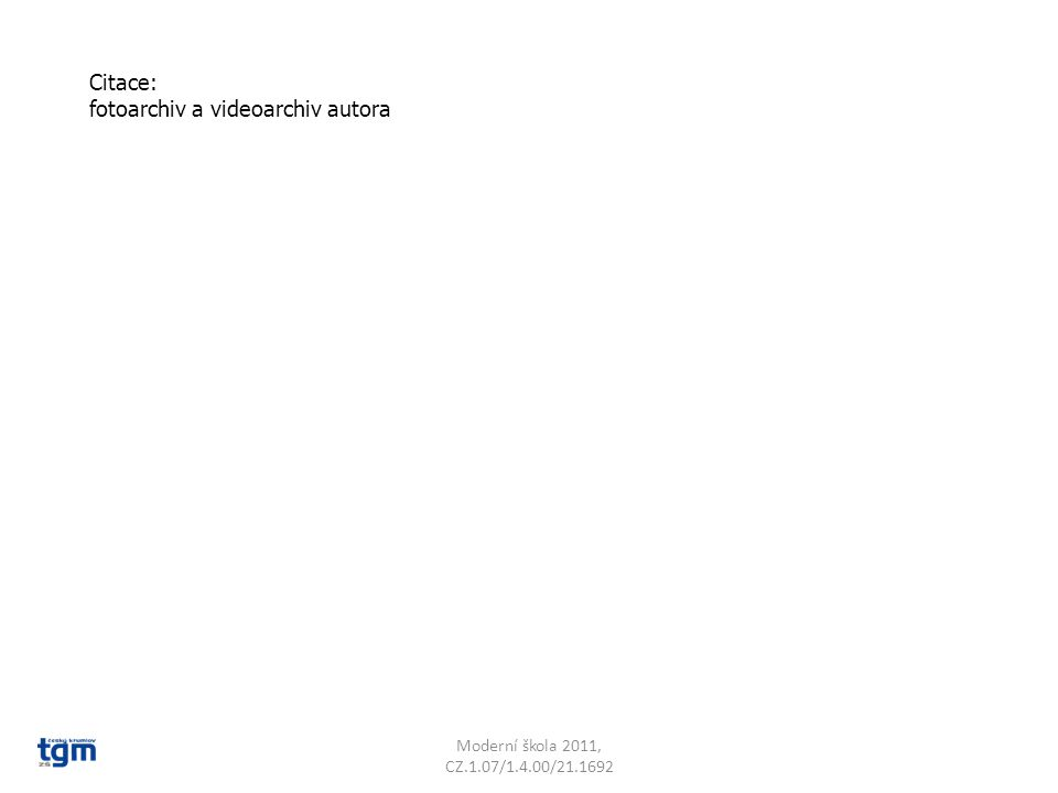 Citace: fotoarchiv a videoarchiv autora Moderní škola 2011, CZ.1.07/1.4.00/21.1692