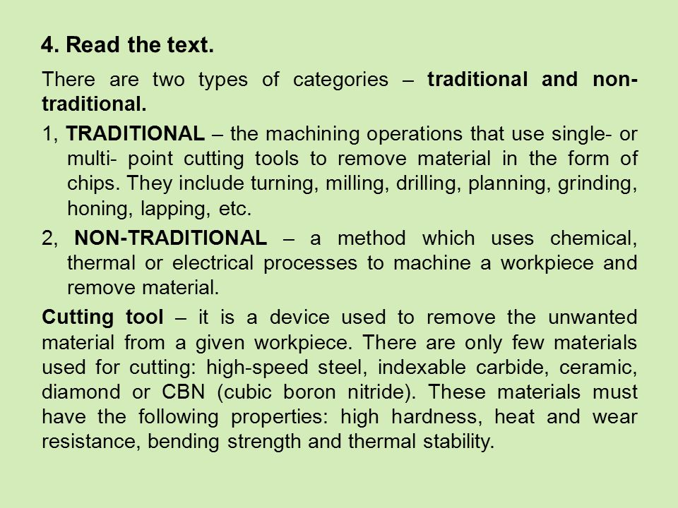 4. Read the text. There are two types of categories – traditional and non- traditional. 1, TRADITIONAL – the machining operations that use single- or