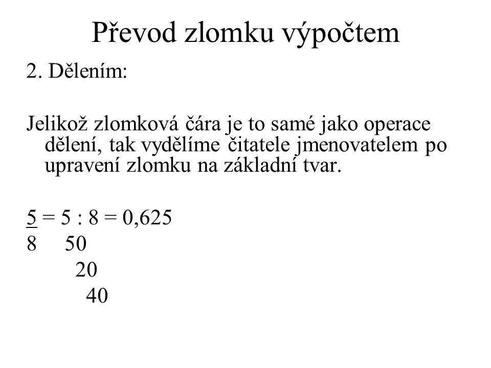 Převod zlomku výpočtem 2. Dělením: Jelikož zlomková čára je to samé jako operace dělení, tak vydělíme čitatele jmenovatelem po upravení zlomku na zákl