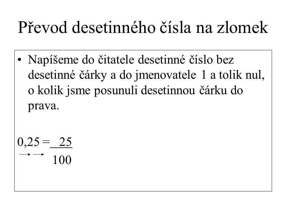 Příklady Vyber si správný postup a převeď: 4 = 25 4 = 16 = 0,16 25 100 1,256 = 1,256 = 1256 = 628 = 314 = 157 1000 500 250 125 13 = 65 13 : 65 = 0,2 130
