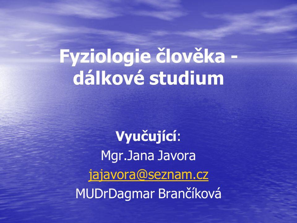Fyziologie člověka - dálkové studium Vyučující: Mgr.Jana Javora jajavora@seznam.cz MUDrDagmar Brančíková