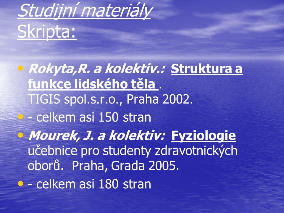 Studijní materiály Skripta: Rokyta,R.a kolektiv.: Struktura a funkce lidského těla.
