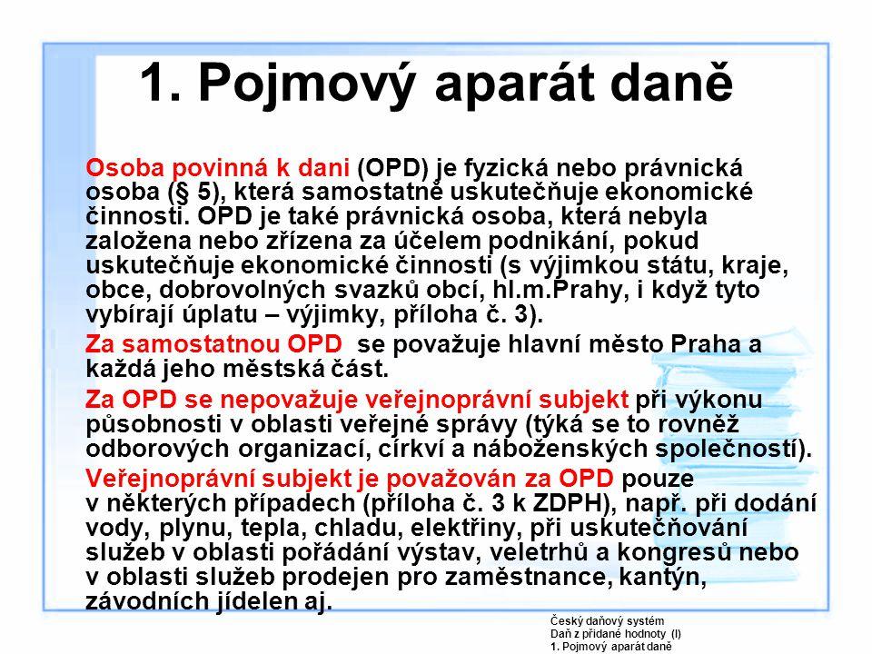 Osoba povinná k dani (OPD) je fyzická nebo právnická osoba (§ 5), která samostatně uskutečňuje ekonomické činnosti. OPD je také právnická osoba, která