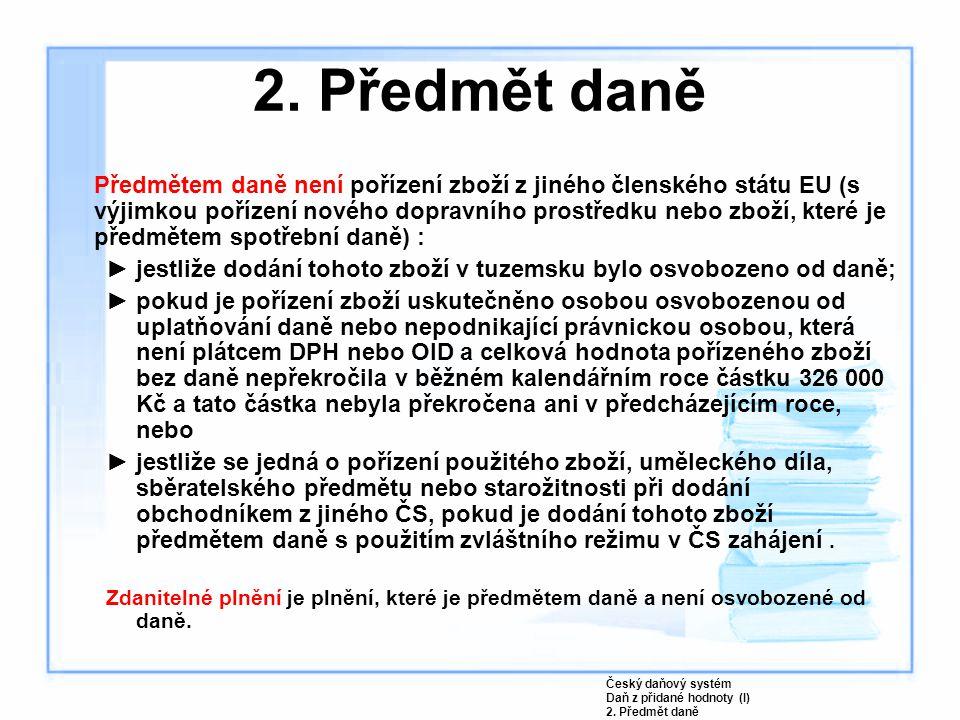 Předmětem daně není pořízení zboží z jiného členského státu EU (s výjimkou pořízení nového dopravního prostředku nebo zboží, které je předmětem spotře