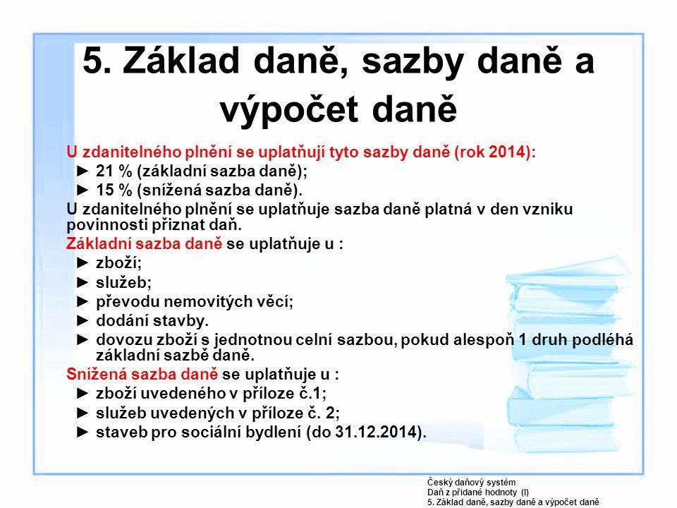 U zdanitelného plnění se uplatňují tyto sazby daně (rok 2014): ►21 % (základní sazba daně); ►15 % (snížená sazba daně). U zdanitelného plnění se uplat